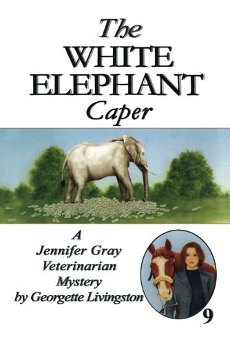 The White Elephant Caper (A Jennifer Gray Veterinarian Mystery Book 9)