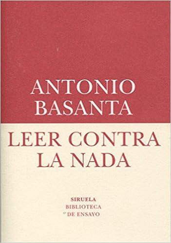 Leer contra la nada Biblioteca de Ensayo / Serie menor: Amazon.es: Antonio Basanta Reyes: Libros