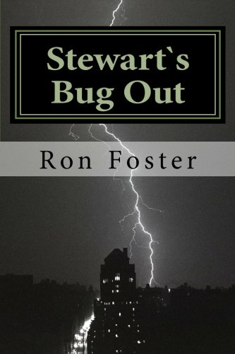 Stewart`s Bug Out: Preparedness Fiction (Prepper Fiction Novelettes Book 1) by [Foster, Ron]