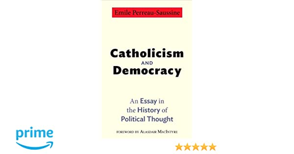 catholicism and democracy an essay in the history of political  catholicism and democracy an essay in the history of political thought emile perreau saussine 9780691153940 com books