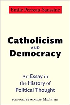 catholicism and democracy an essay in the history of political catholicism and democracy an essay in the history of political thought