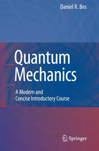 Quantum Mechanics: A Modern and Concise Introductory Course (Advanced Texts in Physics)