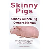 Skinny Pig. Skinny Guinea Pigs Owners Manual. How to raise happy and healthy Skinny Pigs.