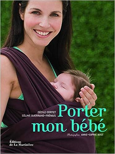 db216f5ac62a Porter mon bébé  Amazon.fr  Cécile Cortet, Céline Guerrand Frénais,  Anne-Sophie Bost  Livres