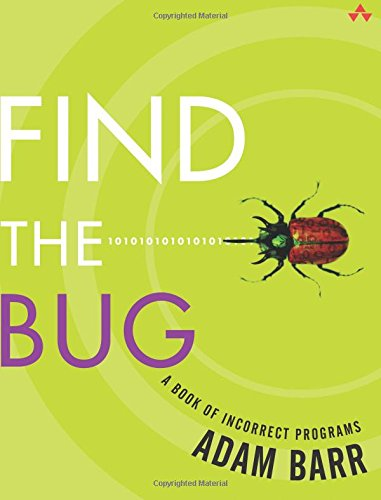 Find the Bug: A Book of Incorrect Programs by Addison-Wesley Professional