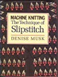 img - for Machine Knitting: The Technique of Slipstitch by Denise Musk (1990-01-03) book / textbook / text book
