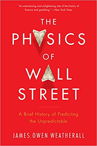 The Physics Of Wall Street A Brief History Predicting Unpredictable James Owen Weatherall 9780544112438 Books