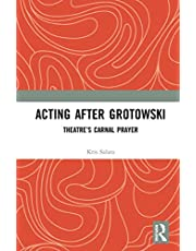 Acting after Grotowski: Theatre's Carnal Prayer