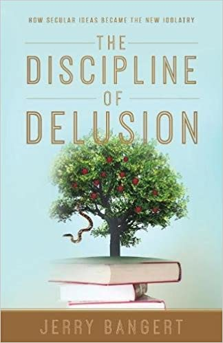 The Discipline of Delusion: How Secular Ideas Became the New Idolatry