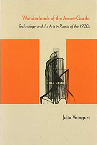 Technology and the Arts in Russia of the 1920s Wonderlands of the Avant-Garde