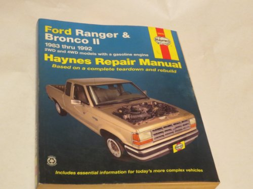 Ford Ranger & Bronco II -- 1983 thru 1992 -- 2WD and 4WD models with a gasoline engine -- Haynes Repaiir Manual -- Based on a complete teardown and rebuild -- Includes essential information for today's more complex vehicles