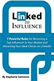 Linked to Influence: 7 Powerful Rules for Becoming a Top Influencer in Your Market and Attracting Your Ideal Clients on LinkedIn