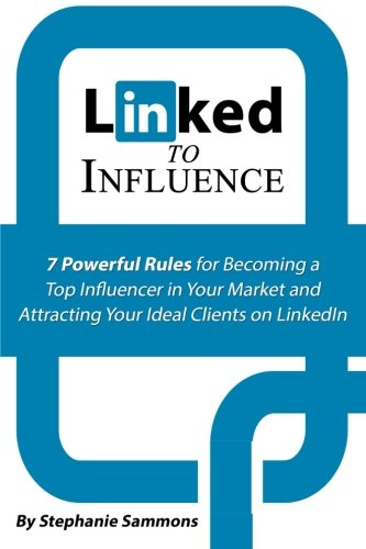 Linked to Influence: 7 Powerful Rules for Becoming a Top Influencer in Your Market and Attracting Your Ideal Clients on LinkedIn - Stephanie Top In Black