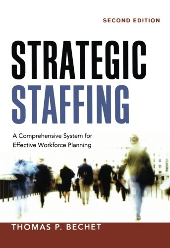 Strategic Staffing  A Comprehensive System For Effective Workforce Planning