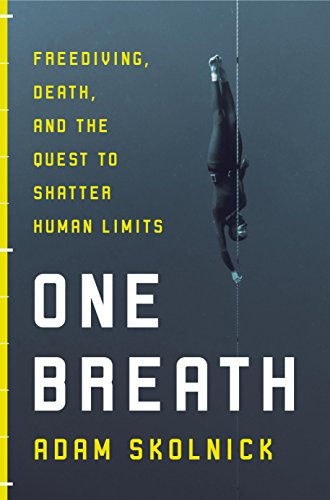 (One Breath: Freediving, Death, and the Quest to Shatter Human Limits)