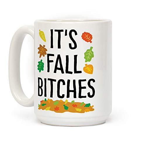 LookHUMAN It's Fall Bitches White 15 Ounce Ceramic Coffee Mug]()
