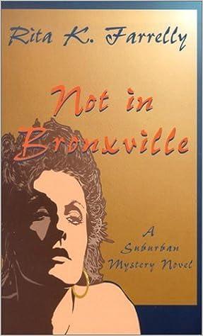 Not in Bronxville: A Suburban Mystery Novel by Rita K. Farrelly (1998-10-04)