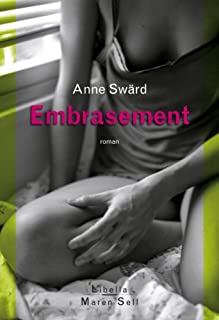 Embrasement  : roman, Swärd, Anne