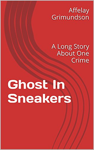 Download PDF Ghost In Sneakers - A Long Story About One Crime