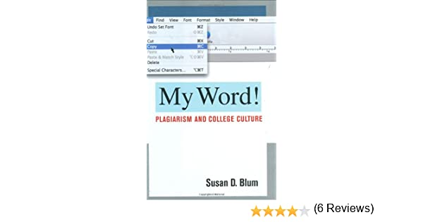 my word plagiarism and college culture susan d blum  plagiarism and college culture susan d blum 9780801447631 com books