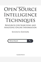 Open Source Intelligence Techniques: Resources for Searching and Analyzing Online Information Paperback