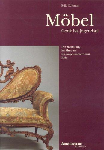 Moebel Gotik bis Jugendstil. Die Sammlung fýr angewandte Kunst Koeln [Edla Colsman] (Tapa Dura)