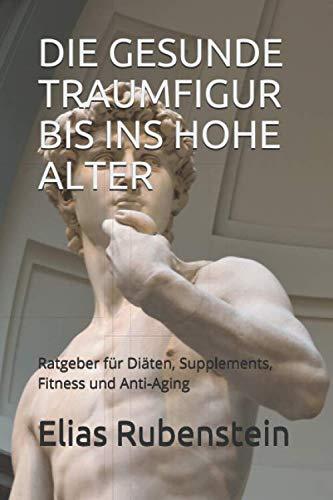 41XyBUgMZRL - DIE GESUNDE TRAUMFIGUR  BIS INS HOHE ALTER: Ratgeber für Diäten, Supplements, Fitness und Anti-Aging (German Edition)