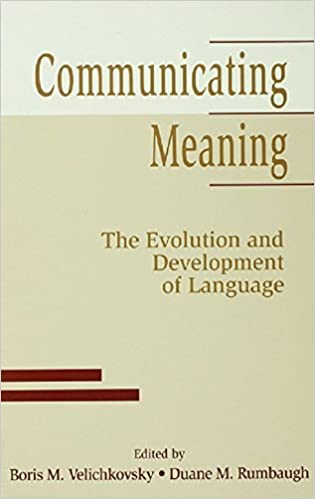 Communicating Meaning: The Evolution and Development of Language