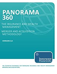 Panorama 360 Insurance and Wealth Management Merger and Acquisition Methodology: The definitive reference for managing insurance and wealth management mergers and acquisitions.