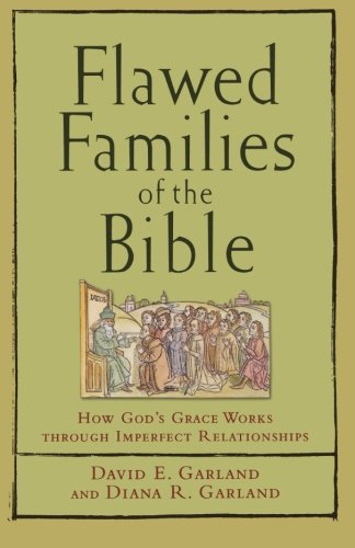 Flawed Families of the Bible: How God's Grace Works through Imperfect Relationships (How God Works)
