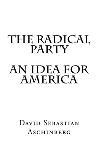 Book The Radical Party An Idea for America by David Sebastian Aschinberg (2013-09-20)