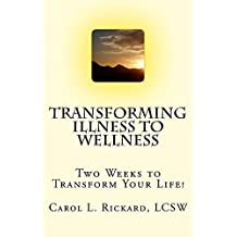 Transforming Illness to Wellness: Two Weeks to Transform Your Life!