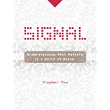 Signal: Understanding What Matters in a World of Noise