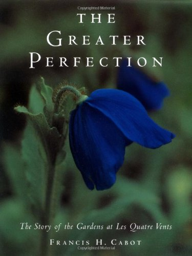 The Greater Perfection: The Story of the Gardens at Les Quatre Vents