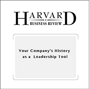 Your Company's History as a Leadership Tool (Harvard Business Review) Periodical