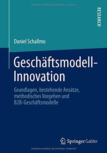 Geschäftsmodell-Innovation: Grundlagen, bestehende Ansätze, methodisches Vorgehen und B2B-Geschäftsmodelle Taschenbuch – 14. Dezember 2012 Daniel Schallmo bestehende Ansätze Springer Gabler 3658002441