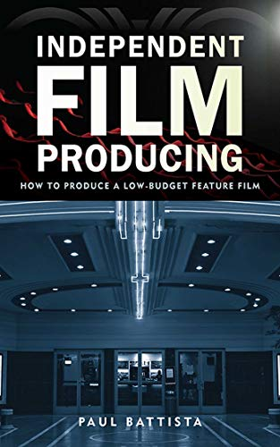Low Budget Film - Independent Film Producing: How to Produce a Low-Budget Feature Film
