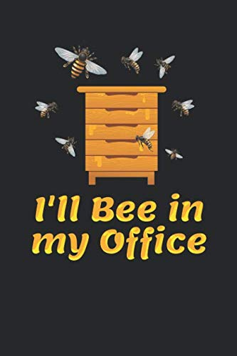 - I'll Bee In My Office: Funny Beekeeper Journal, College Ruled Lined Paper, 120 pages, 6 x 9