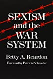 Sexism and the War System, Reardon, Betty A., 0815603487