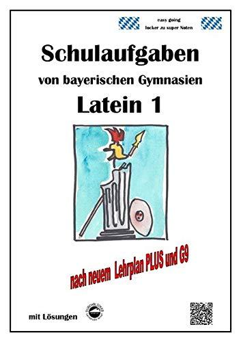 Latein 1, Schulaufgaben von bayerischen Gymnasien mit Lösungen nach LehrplanPLUS und G9