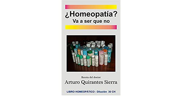 ¿Homeopatía? Va a ser que no (Spanish Edition) - Kindle edition by Arturo Quirantes Sierra. Health, Fitness & Dieting Kindle eBooks @ Amazon.com.