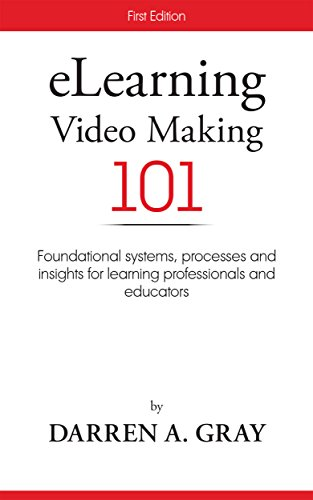 eLearning Video Making 101: Foundational systems, processes and insights for learning professionals and educators. (English Edition)