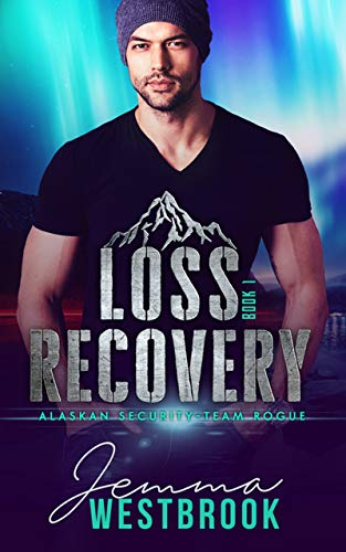 Loss Recovery (Alaskan Security-Team Rogue Book 1) by [Westbrook, Jemma]
