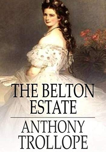 The Belton Estate - (ANNOTATED) Original, Unabridged, Complete, Enriched [Oxford University Press]