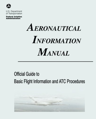 Aeronautical Information Manual: Official Guide to Basic Flight Information and ATC Procedures (Includes: Change 2, Marc
