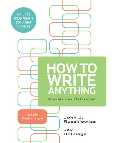How to Write Anything: A Guide and Reference with Readings with 2009 MLA and 2010 APA Updates