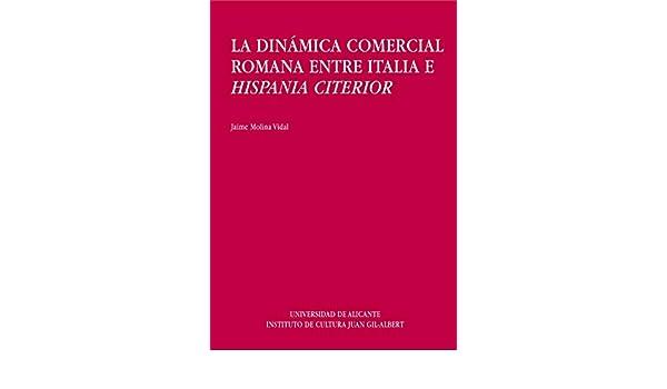 La dinámica comercial romana entre Italia e Hispania Citerior: Jaime Molina Vidal: 9788479083151: Amazon.com: Books
