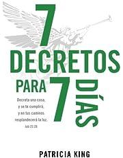 7 Decretos para 7 Dias: Decreta una cosa y se te cumplirá, y en tus caminos resplandecerá La Luz