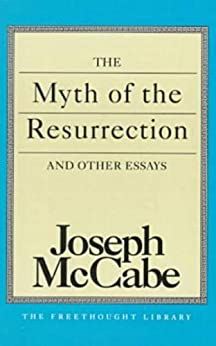 The Myth of the Resurrection and Other Essays (The Freethought Library) by [Mccabe, Joseph]