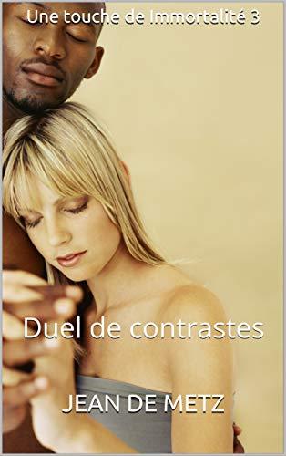 Une touche de Immortalité 3: Duel de contrastes (French Edition)